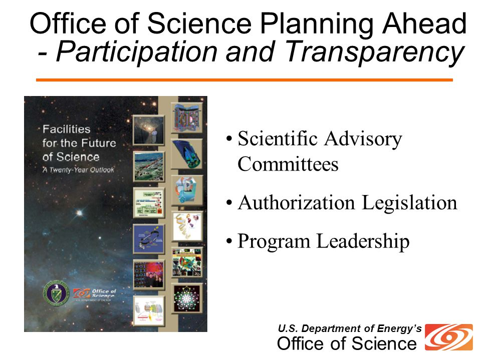U.S. Department of Energy's Office of Science Office of Science Planning Ahead - Participation and Transparency Scientific Advisory Committees Authori