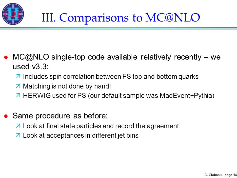 C. Ciobanu, page 14 III. Comparisons to MC@NLO l MC@NLO single-top code available relatively recently – we used v3.3: äIncludes spin correlation betwe