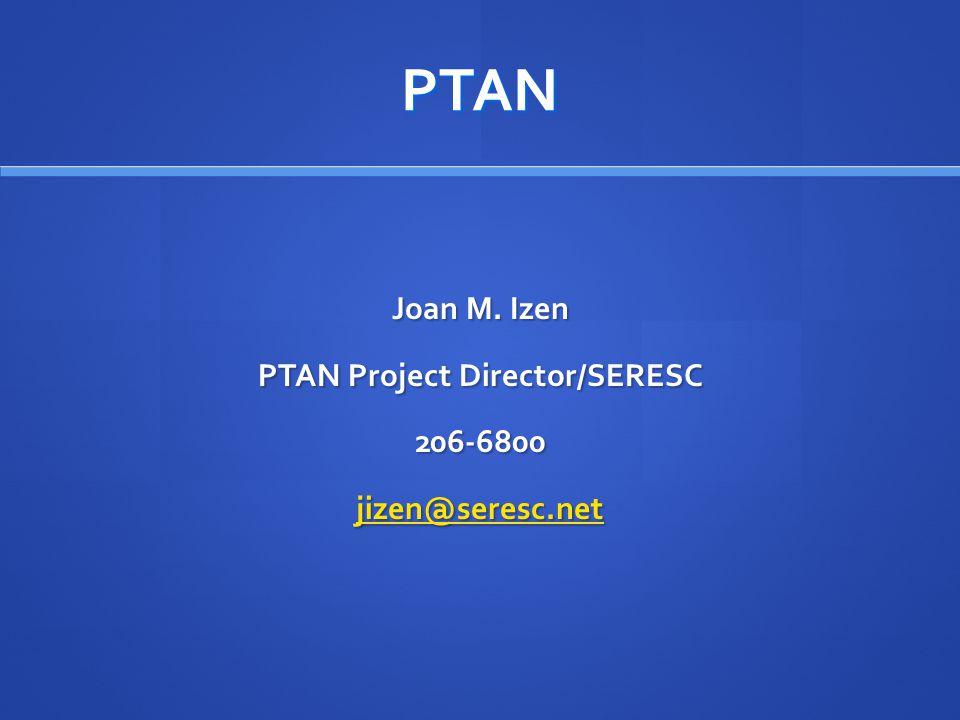 PTAN Joan M. Izen PTAN Project Director/SERESC 206-6800 jizen@seresc.net
