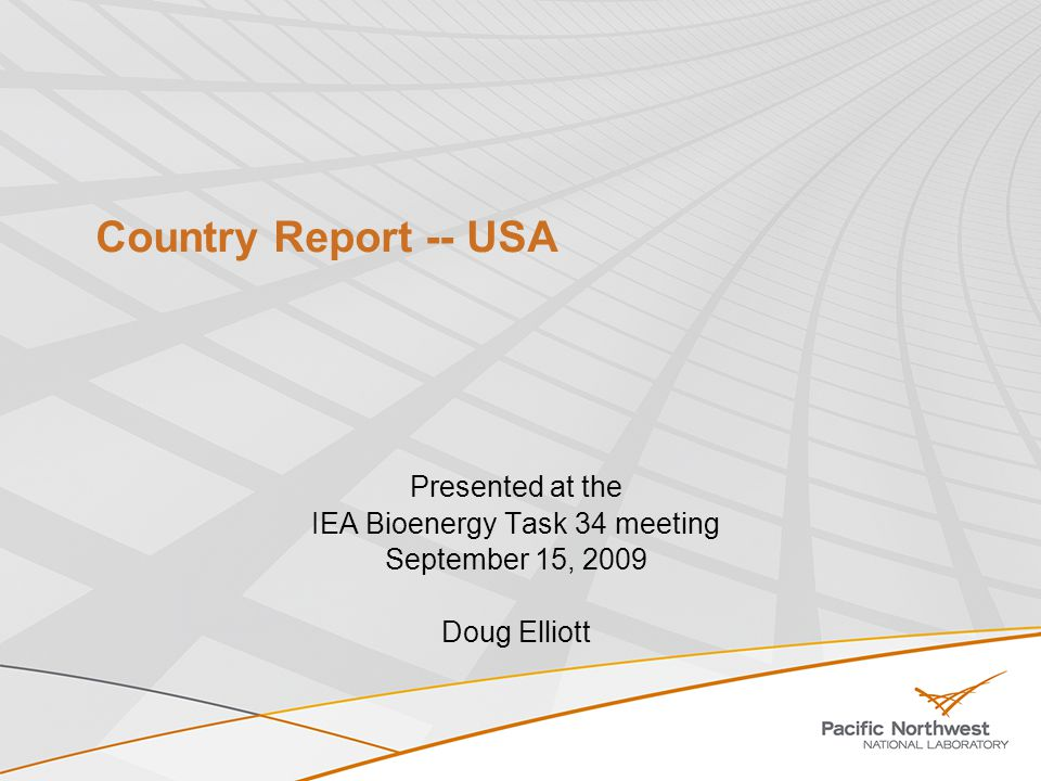 Country Report -- USA Presented at the IEA Bioenergy Task 34 meeting September 15, 2009 Doug Elliott