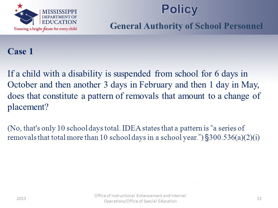 2013 Office of Instructional Enhancement and Internal Operations/Office of Special Education 13 Case 1 If a child with a disability is suspended from