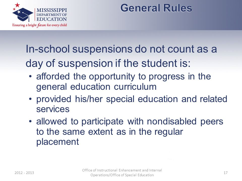 In-school suspensions do not count as a day of suspension if the student is: afforded the opportunity to progress in the general education curriculum