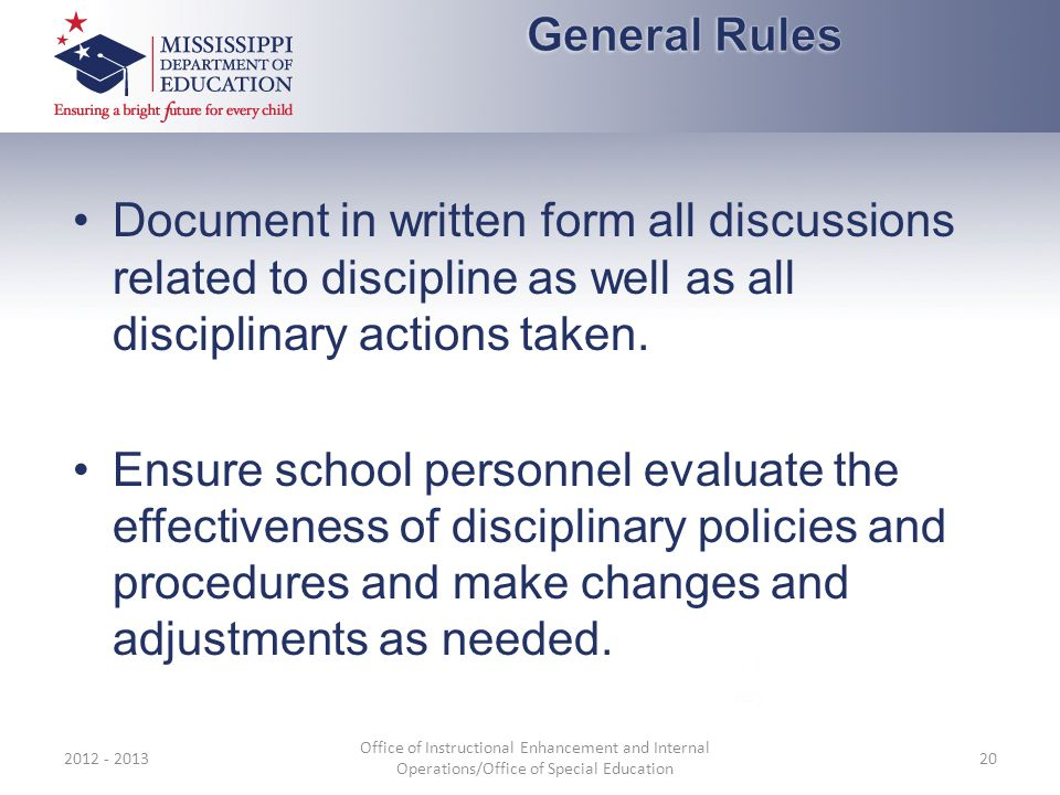 Document in written form all discussions related to discipline as well as all disciplinary actions taken. Ensure school personnel evaluate the effecti