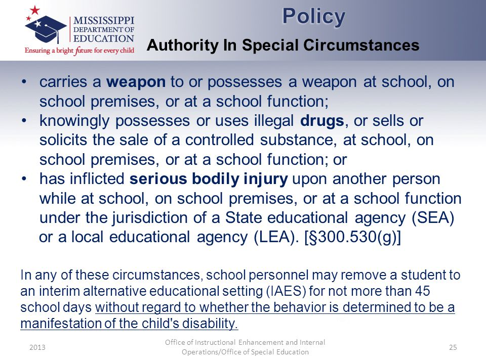 2013 Office of Instructional Enhancement and Internal Operations/Office of Special Education 25 Authority In Special Circumstances carries a weapon to