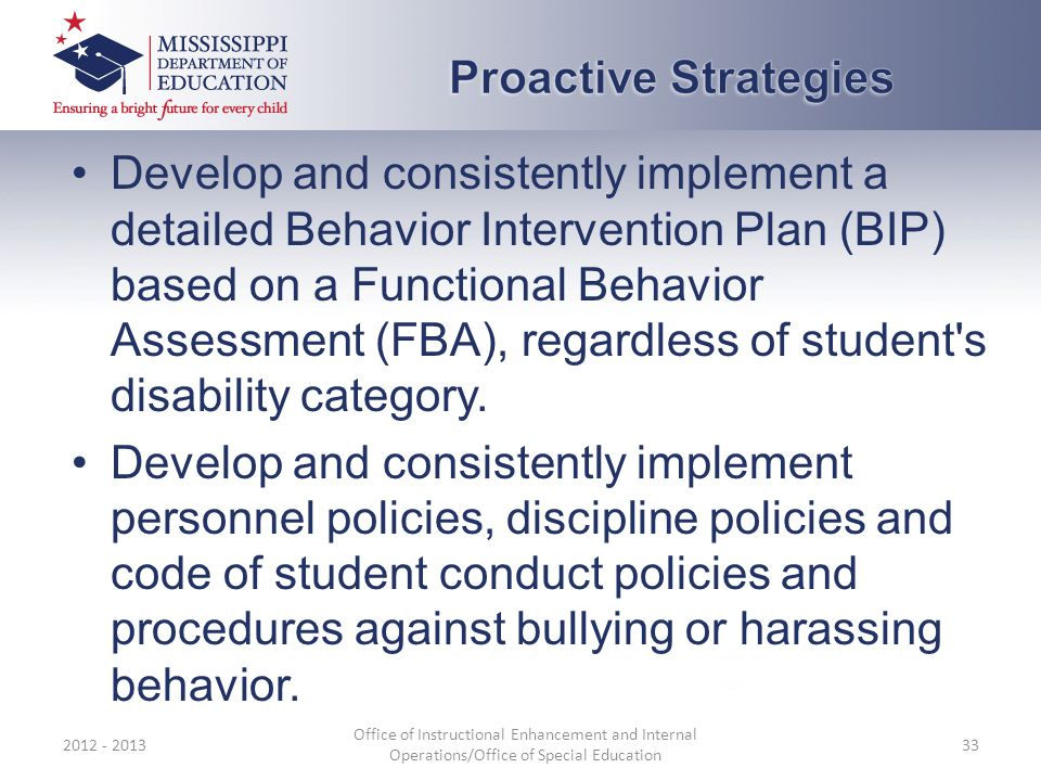 Develop and consistently implement a detailed Behavior Intervention Plan (BIP) based on a Functional Behavior Assessment (FBA), regardless of student'