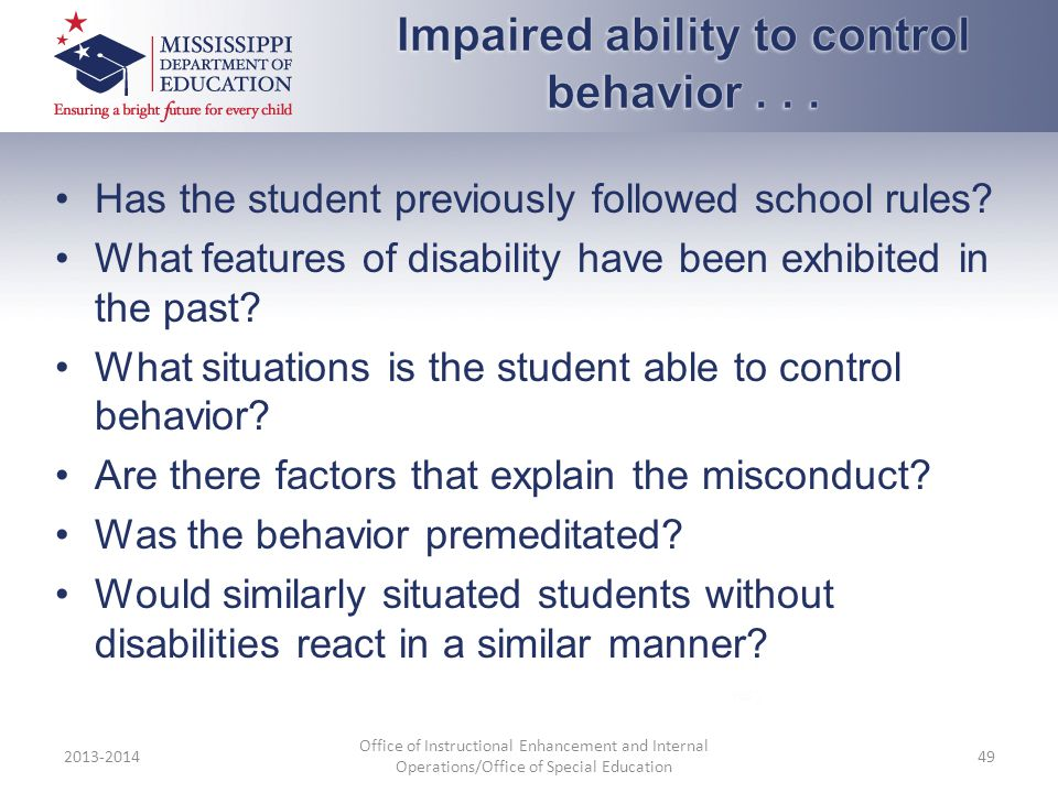Has the student previously followed school rules? What features of disability have been exhibited in the past? What situations is the student able to