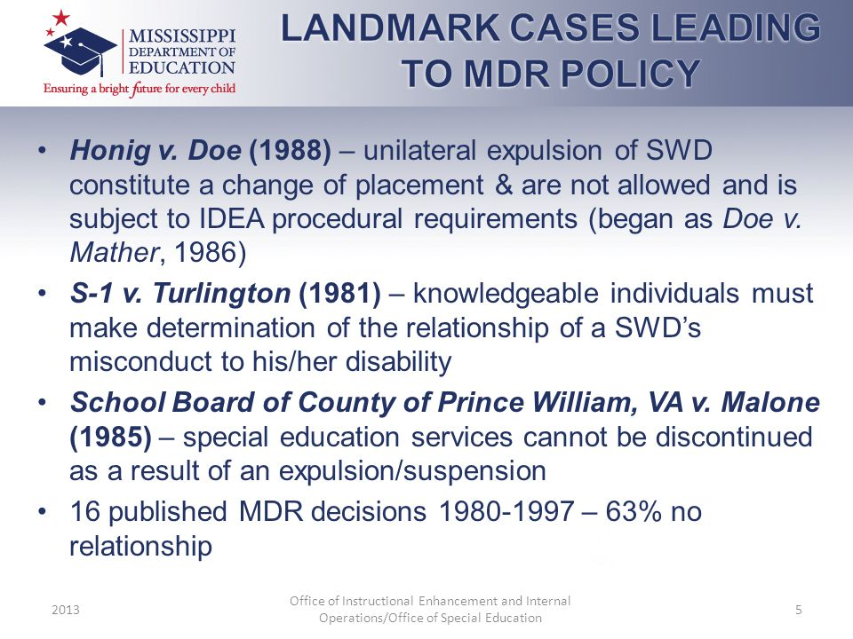 Honig v. Doe (1988) – unilateral expulsion of SWD constitute a change of placement & are not allowed and is subject to IDEA procedural requirements (b