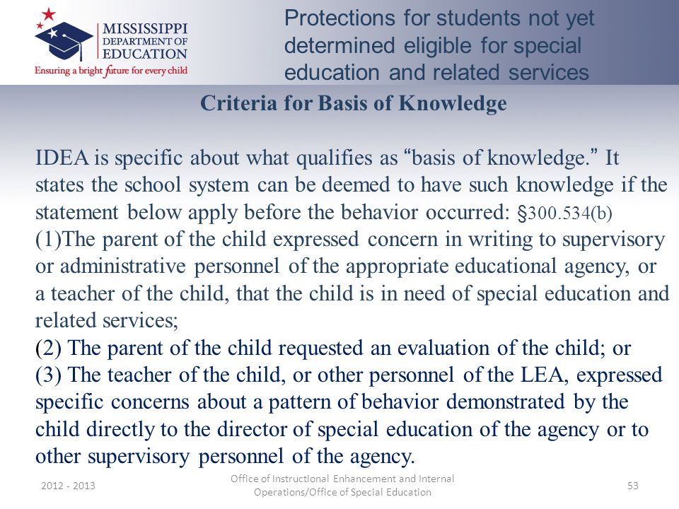 2012 - 2013 Office of Instructional Enhancement and Internal Operations/Office of Special Education 53 Protections for students not yet determined eli