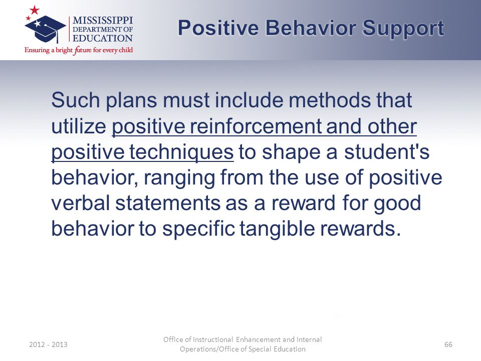 Such plans must include methods that utilize positive reinforcement and other positive techniques to shape a student's behavior, ranging from the use
