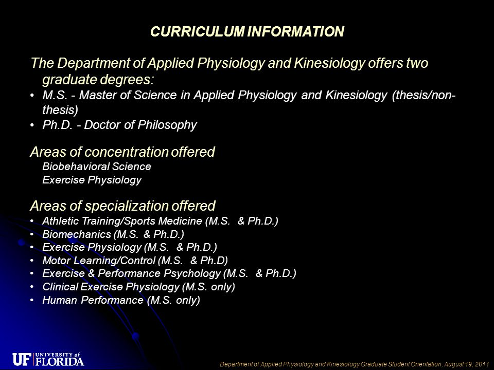 Department of Applied Physiology and Kinesiology Graduate Student Orientation, August 19, 2011 CURRICULUM INFORMATION The Department of Applied Physiology and Kinesiology offers two graduate degrees: M.S.