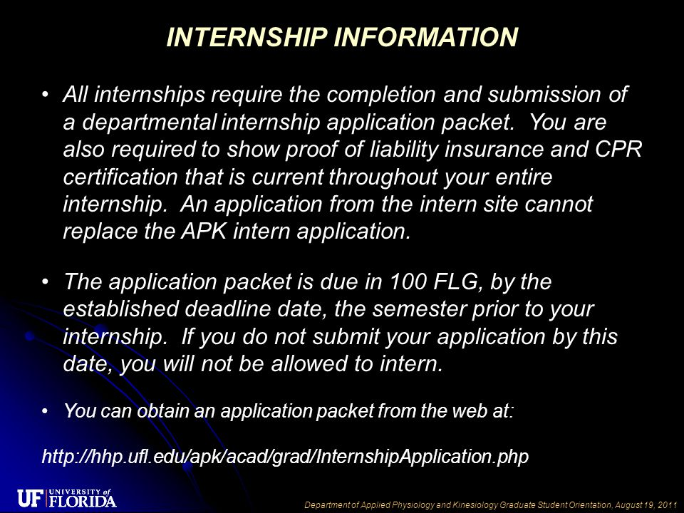 Department of Applied Physiology and Kinesiology Graduate Student Orientation, August 19, 2011 INTERNSHIP INFORMATION All internships require the comp