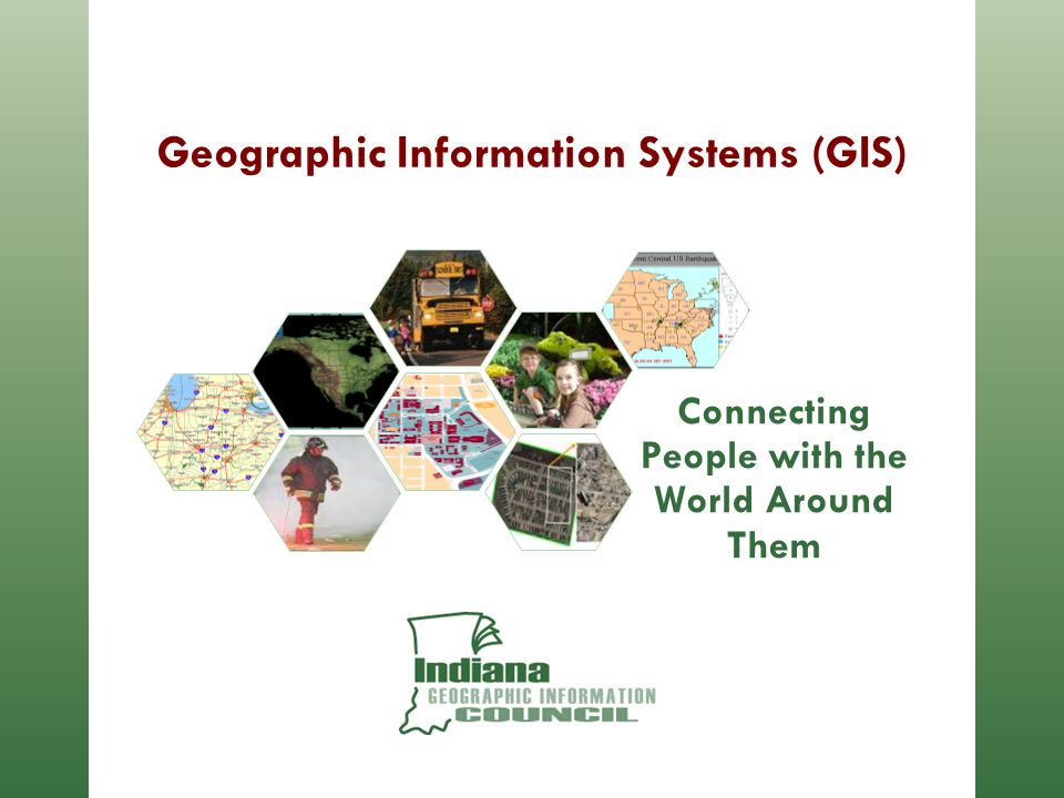 Geographic Information Systems (GIS) Connecting People with the World Around Them