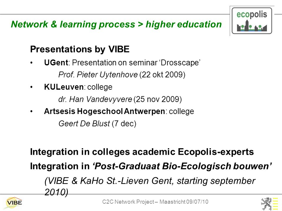 C2C Network Project – Maastricht 09/07/10 Presentations by VIBE UGent: Presentation on seminar 'Drosscape' Prof.