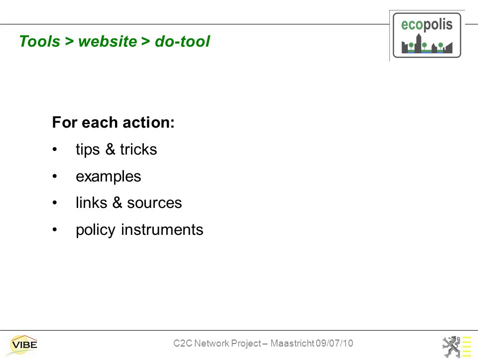 C2C Network Project – Maastricht 09/07/10 For each action: tips & tricks examples links & sources policy instruments Tools > website > do-tool