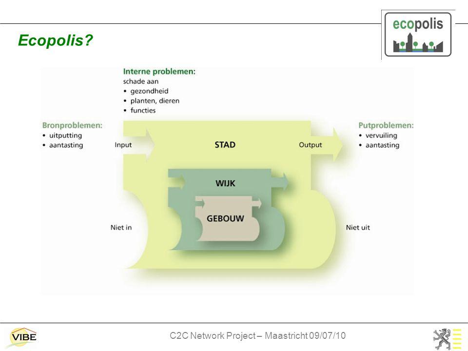 C2C Network Project – Maastricht 09/07/10 Ecopolis