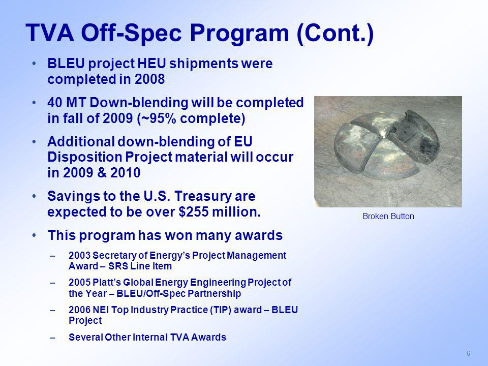 6 TVA Off-Spec Program (Cont.) BLEU project HEU shipments were completed in 2008 40 MT Down-blending will be completed in fall of 2009 (~95% complete)