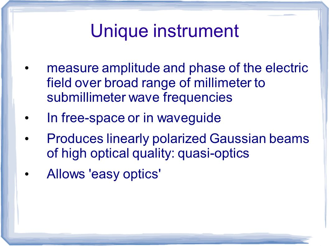 Unique instrument measure amplitude and phase of the electric field over broad range of millimeter to submillimeter wave frequencies In free-space or