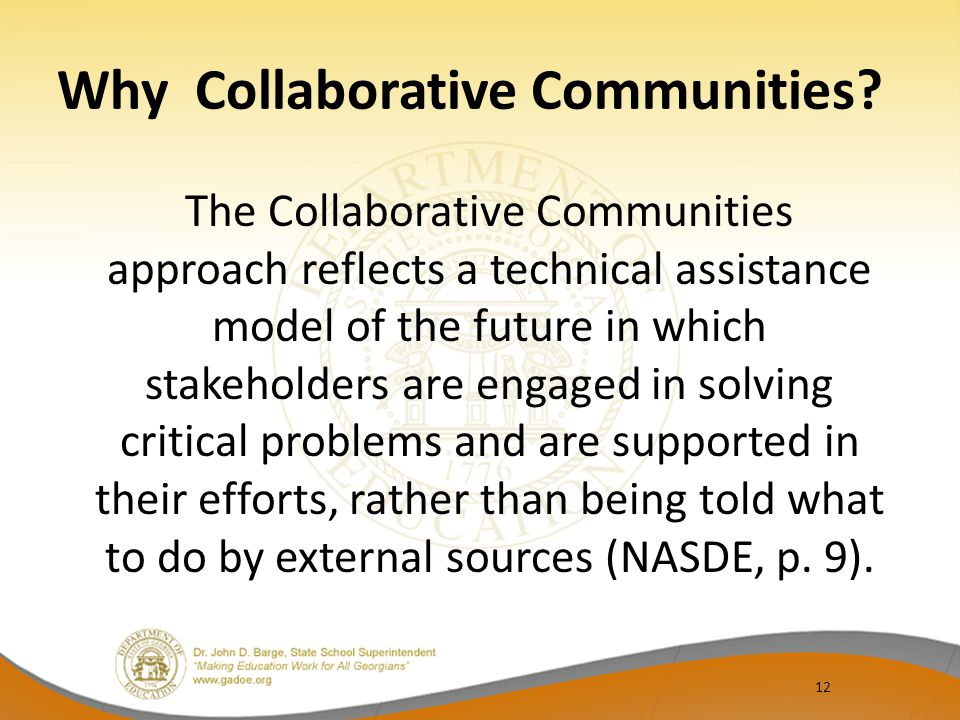 Why Collaborative Communities? The Collaborative Communities approach reflects a technical assistance model of the future in which stakeholders are en