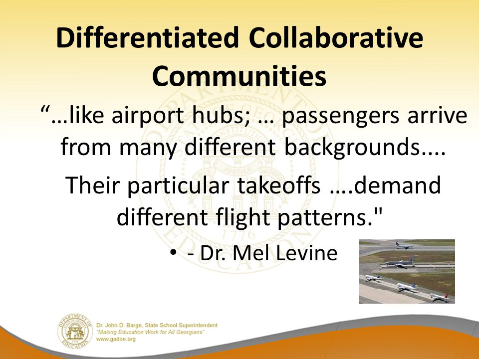 "Differentiated Collaborative Communities ""…like airport hubs; … passengers arrive from many different backgrounds.... Their particular takeoffs ….dema"