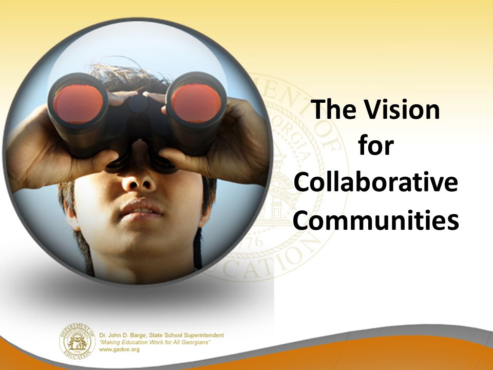 The Vision for Collaborative Communitie s