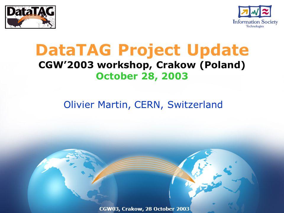 CGW03, Crakow, 28 October 2003 DataTAG Project Update CGW'2003 workshop, Crakow (Poland) October 28, 2003 Olivier Martin, CERN, Switzerland