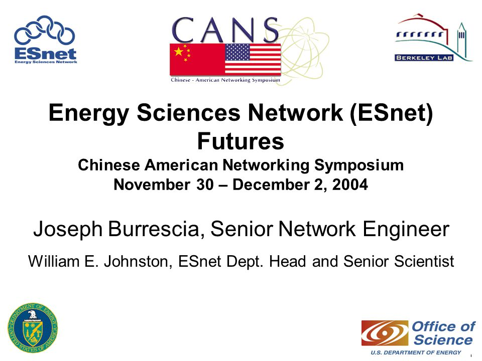 1 Energy Sciences Network (ESnet) Futures Chinese American Networking Symposium November 30 – December 2, 2004 Joseph Burrescia, Senior Network Engineer William E.