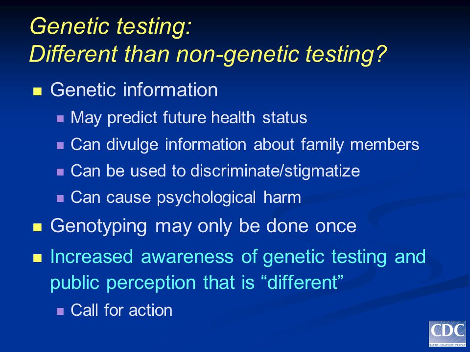 Genetic testing: Different than non-genetic testing.