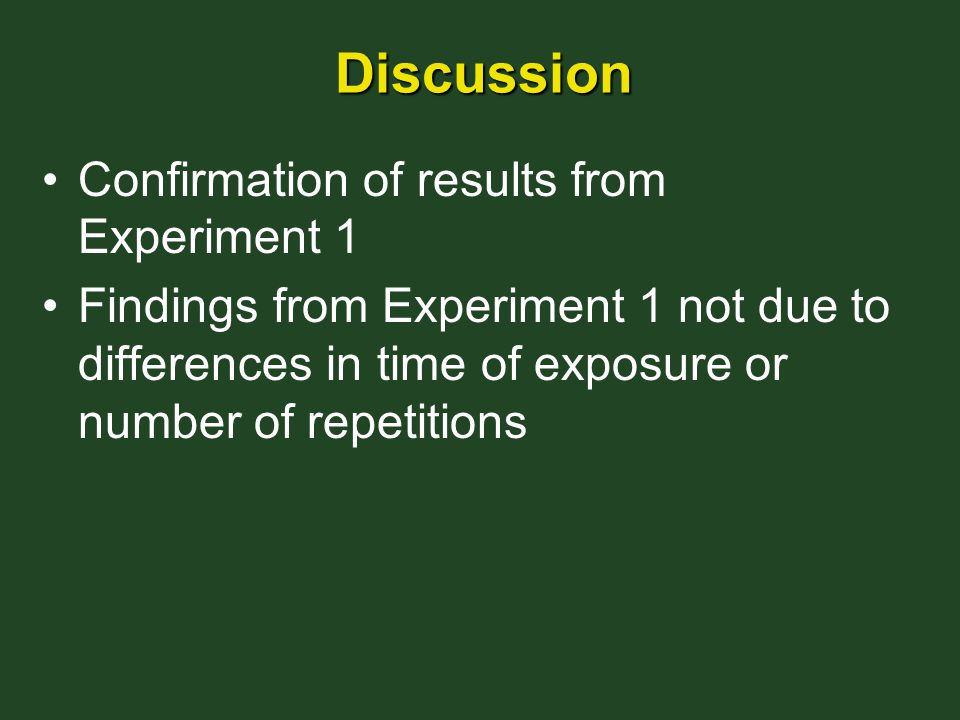 Discussion Confirmation of results from Experiment 1 Findings from Experiment 1 not due to differences in time of exposure or number of repetitions