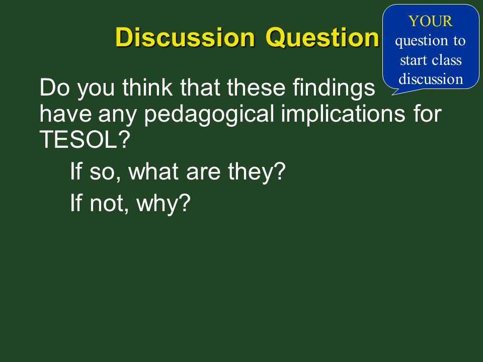 Discussion Question Discussion Question Do you think that these findings have any pedagogical implications for TESOL.