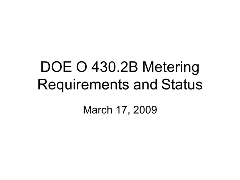 DOE O 430.2B Metering Requirements and Status March 17, 2009