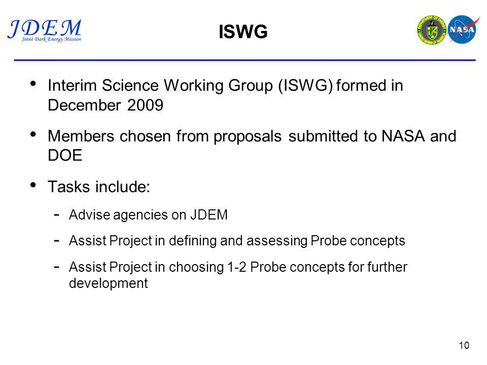 ISWG Interim Science Working Group (ISWG) formed in December 2009 Members chosen from proposals submitted to NASA and DOE Tasks include: - Advise agen