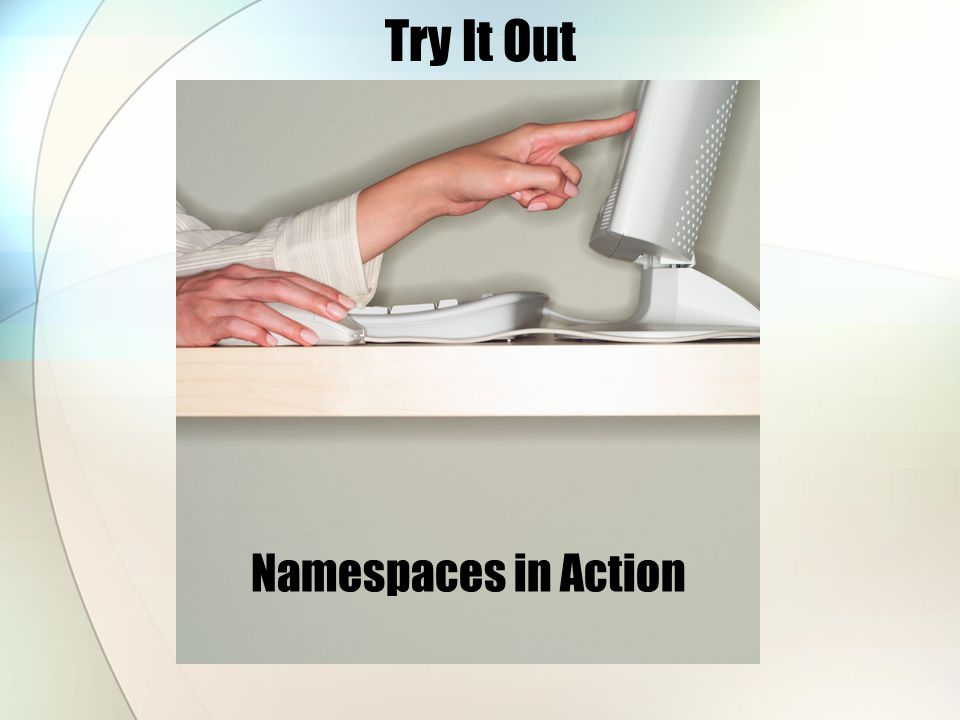 Try It Out Namespaces in Action