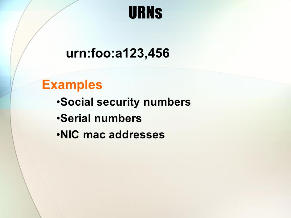 URNs urn:foo:a123,456 Examples Social security numbers Serial numbers NIC mac addresses