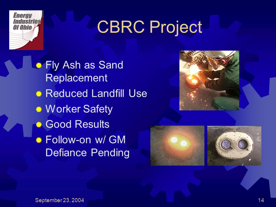 September 23, 200414 CBRC Project  Fly Ash as Sand Replacement  Reduced Landfill Use  Worker Safety  Good Results  Follow-on w/ GM Defiance Pending
