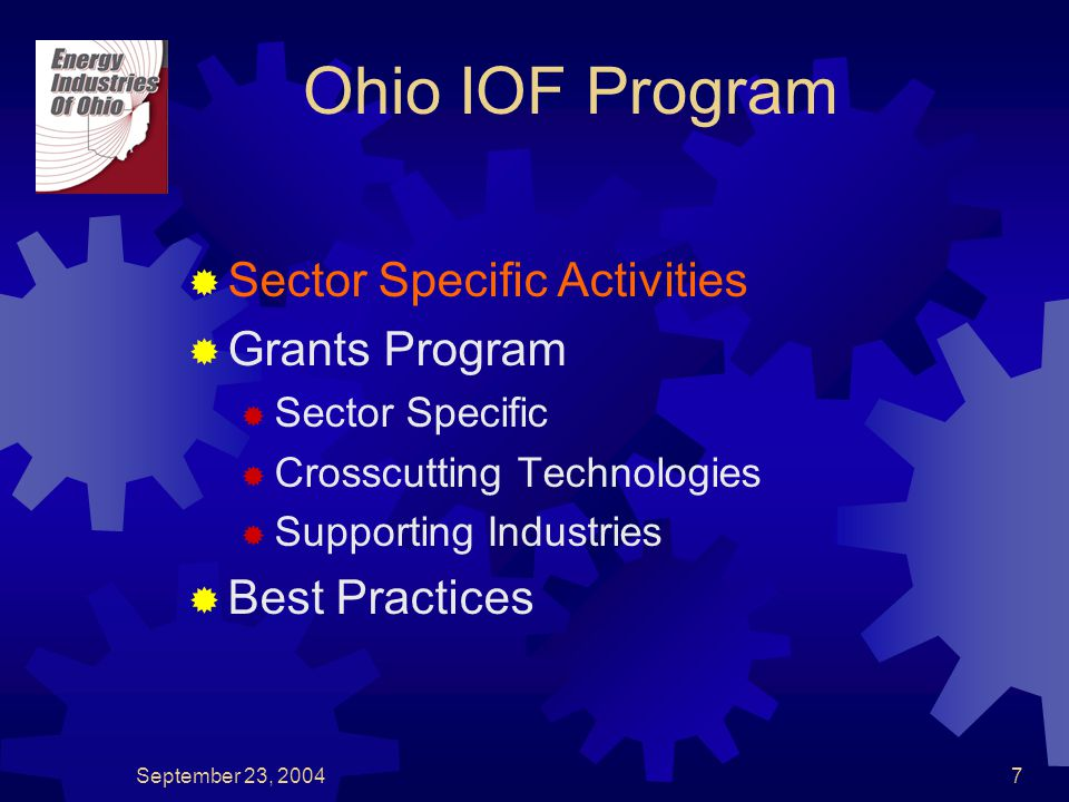 September 23, 20047  Sector Specific Activities  Grants Program  Sector Specific  Crosscutting Technologies  Supporting Industries  Best Practices Ohio IOF Program