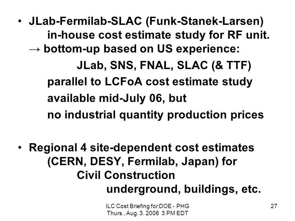 ILC Cost Briefing for DOE - PHG Thurs., Aug. 3. 2006 3 PM EDT 27 JLab-Fermilab-SLAC (Funk-Stanek-Larsen) in-house cost estimate study for RF unit. → b