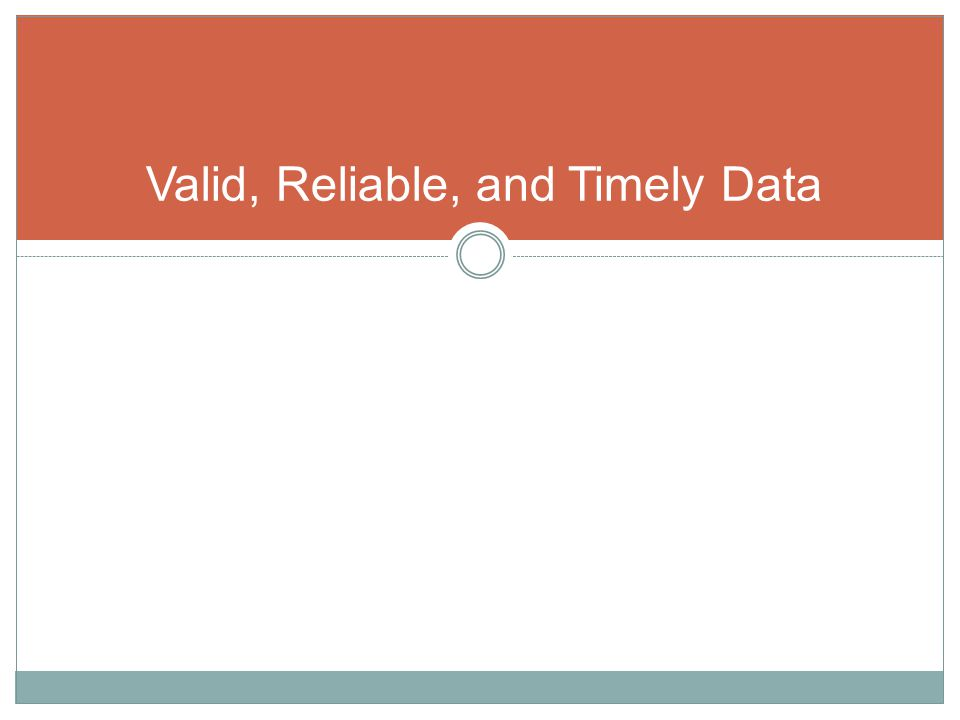 Valid, Reliable, and Timely Data