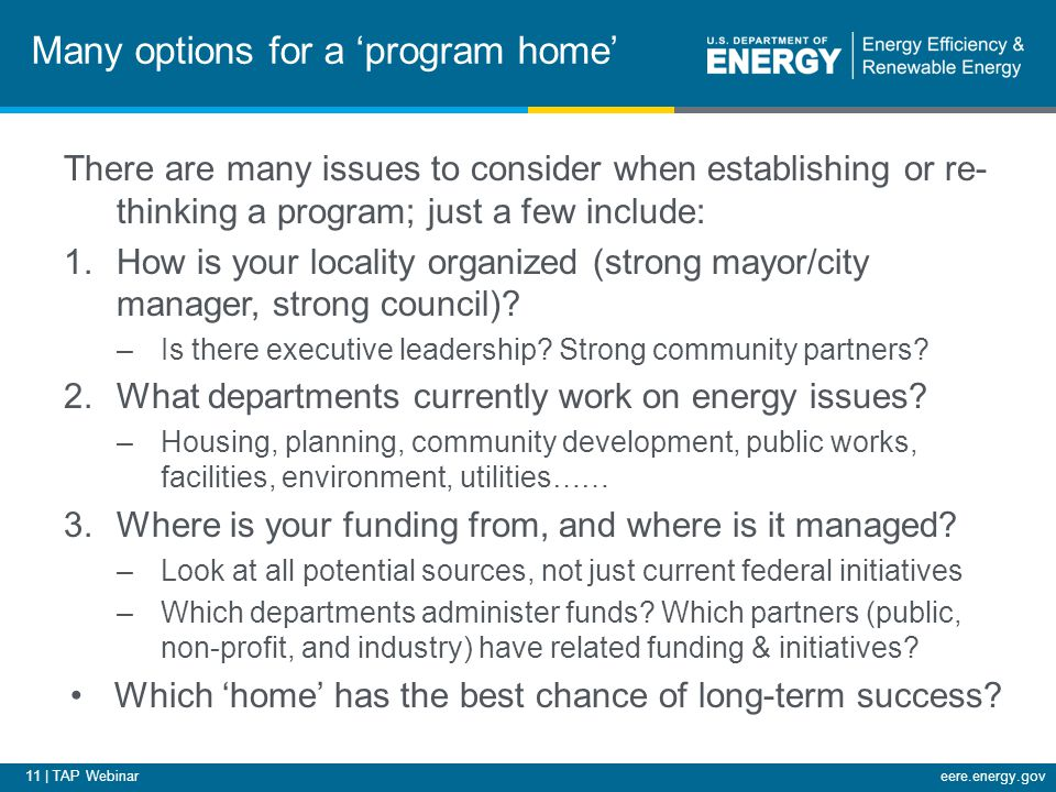 11 | TAP Webinareere.energy.gov Many options for a 'program home' There are many issues to consider when establishing or re- thinking a program; just