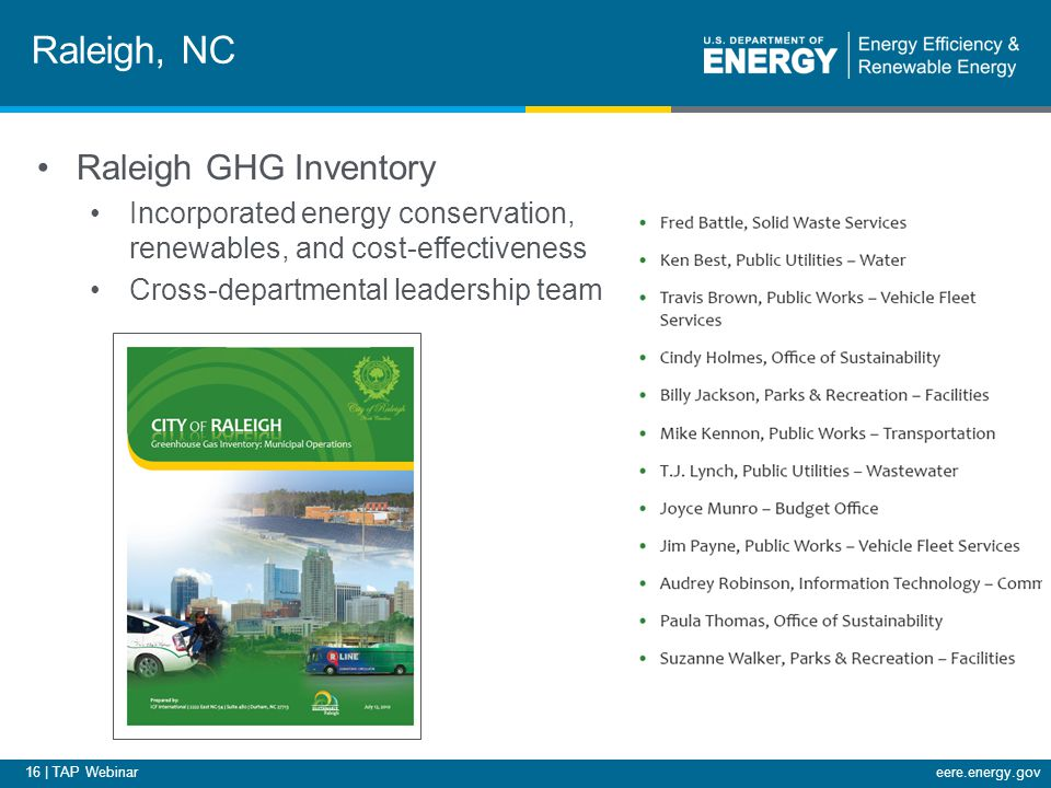 16 | TAP Webinareere.energy.gov Raleigh, NC Raleigh GHG Inventory Incorporated energy conservation, renewables, and cost-effectiveness Cross-departmental leadership team