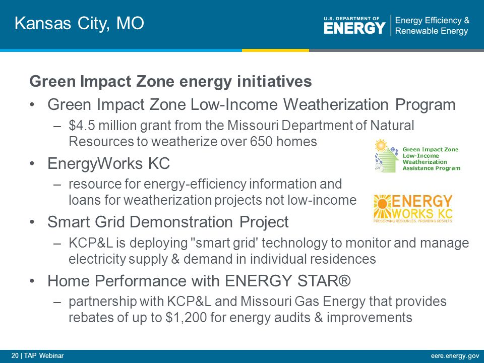 20 | TAP Webinareere.energy.gov Kansas City, MO Green Impact Zone energy initiatives Green Impact Zone Low-Income Weatherization Program –$4.5 million