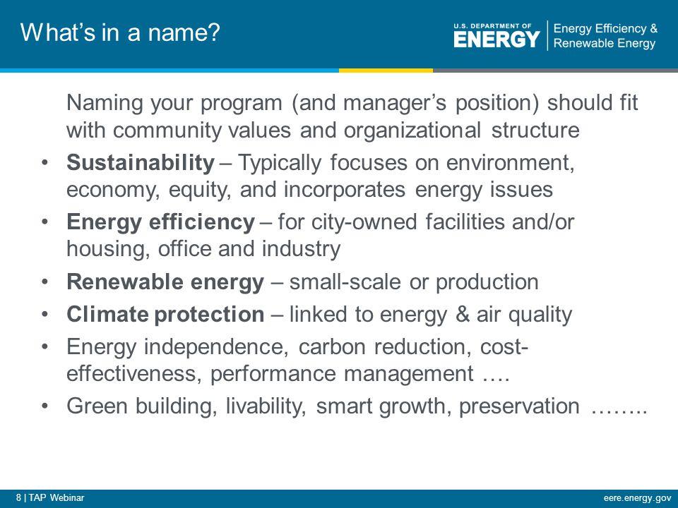 8 | TAP Webinareere.energy.gov What's in a name.