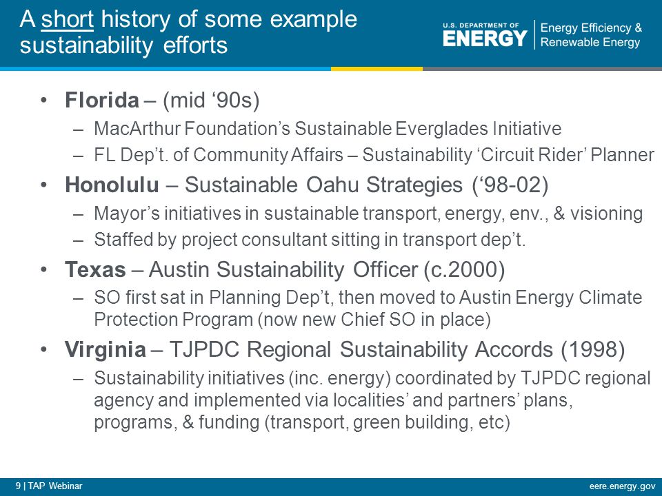 9 | TAP Webinareere.energy.gov A short history of some example sustainability efforts Florida – (mid '90s) –MacArthur Foundation's Sustainable Evergla