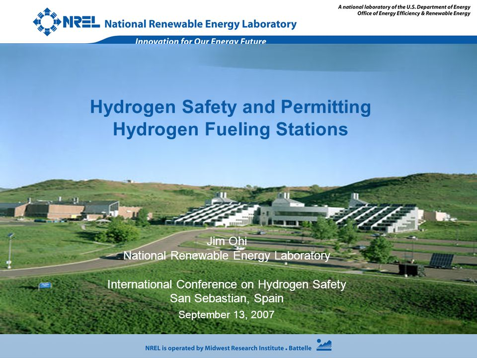 Hydrogen Safety and Permitting Hydrogen Fueling Stations Jim Ohi National Renewable Energy Laboratory International Conference on Hydrogen Safety San
