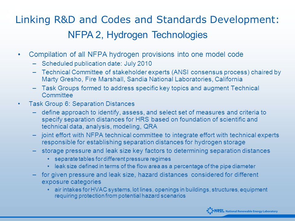 NFPA 2, Hydrogen Technologies Compilation of all NFPA hydrogen provisions into one model code –Scheduled publication date: July 2010 –Technical Commit