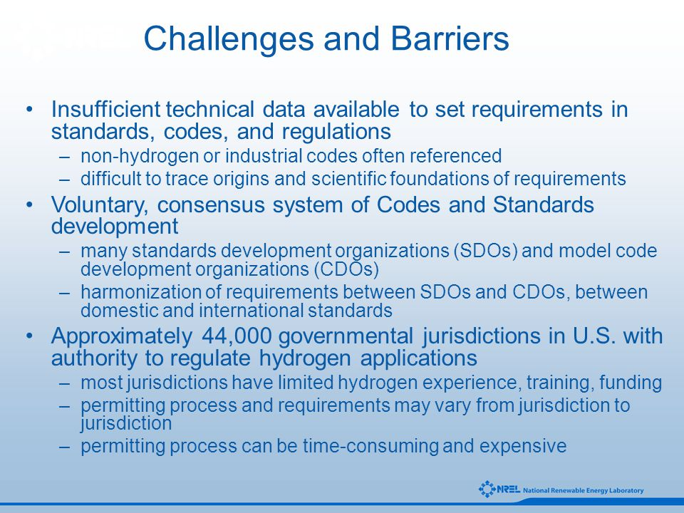 Insufficient technical data available to set requirements in standards, codes, and regulations –non-hydrogen or industrial codes often referenced –dif