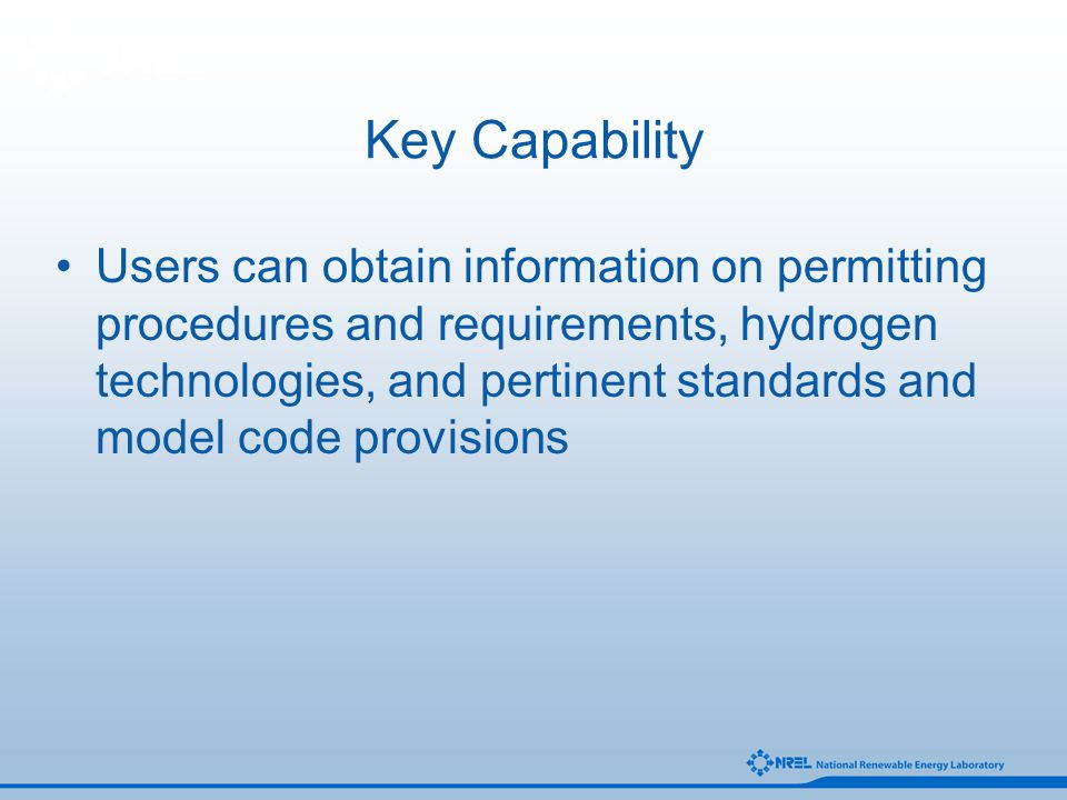 Key Capability Users can obtain information on permitting procedures and requirements, hydrogen technologies, and pertinent standards and model code p