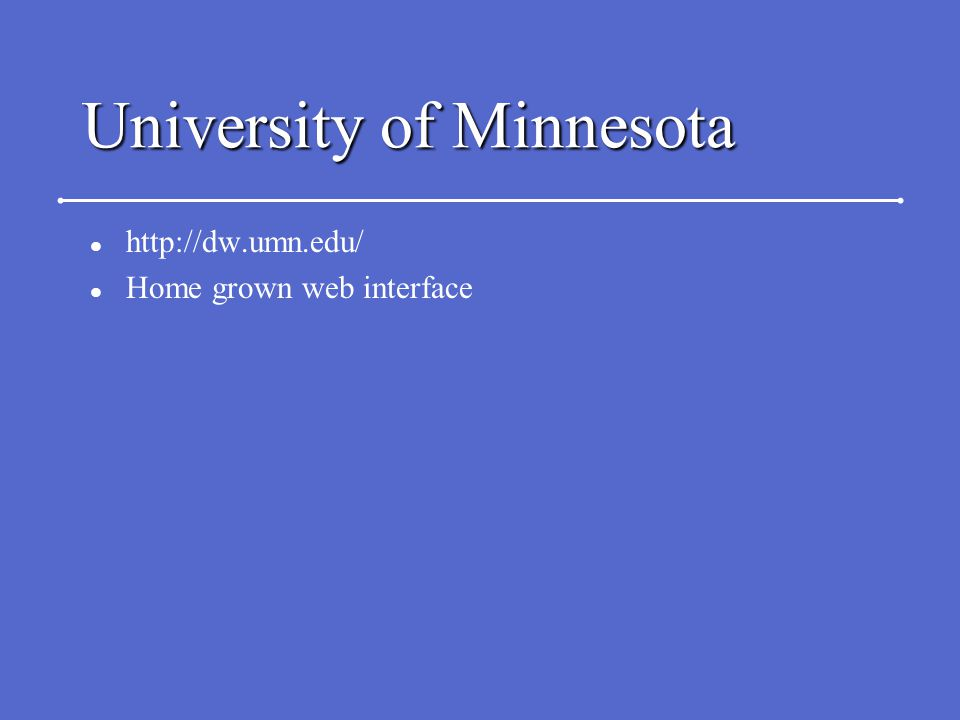 University of Minnesota l http://dw.umn.edu/ l Home grown web interface