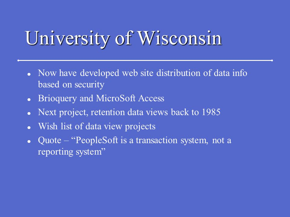 University of Wisconsin l Now have developed web site distribution of data info based on security l Brioquery and MicroSoft Access l Next project, ret