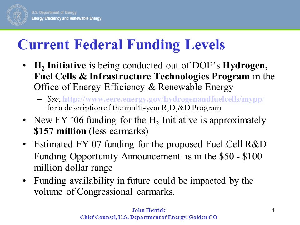John Herrick Chief Counsel, U.S. Department of Energy, Golden CO 4 Current Federal Funding Levels H 2 Initiative is being conducted out of DOE's Hydro