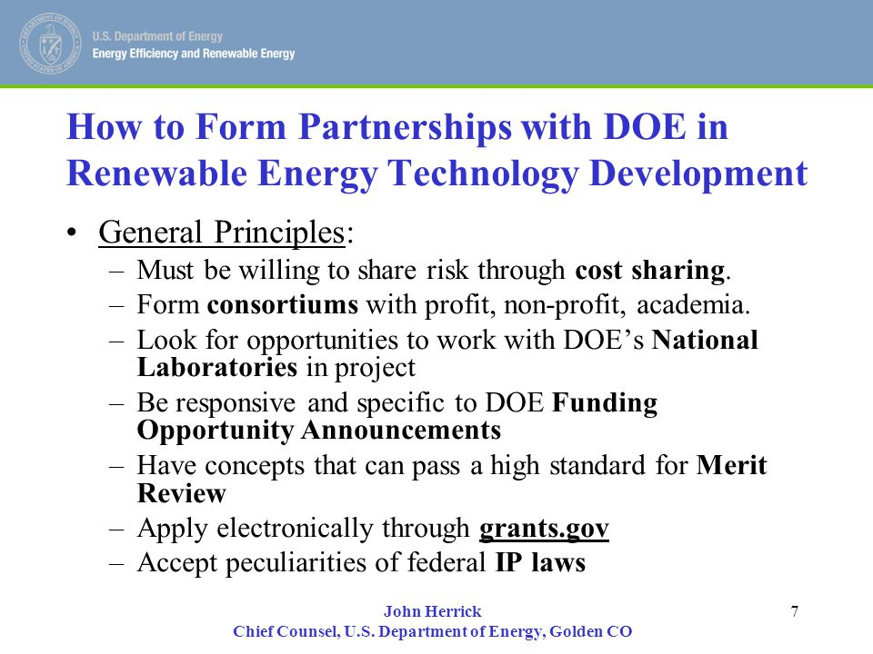 John Herrick Chief Counsel, U.S. Department of Energy, Golden CO 7 How to Form Partnerships with DOE in Renewable Energy Technology Development Genera